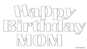 Happy Birthday Coloring Pages For Mom Happy Birthday Mom Coloring