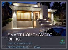 smart home office. JOYAL PROJECT DATE CLIENT SEPTEMBER 2015 SMART HOME / OFFICE WHAT\u0027S ON THE HORIZON Smart Home Office D