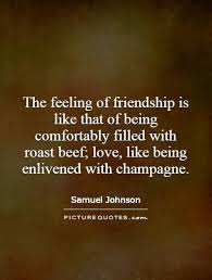 Quotes About Friendship Lovers The feeling of friendship is like that of being comfortably 61