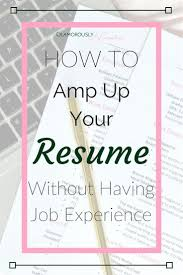 How To Amp Up Your Resume With No Work Experience Student Resume