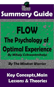 Flow The Psychology Of Optimal Experience Summary Guide Flow The Psychology Of Optimal Experience By Mihaly