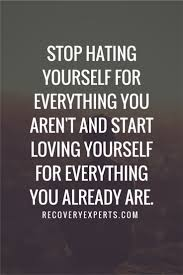Quotes About Not Liking Yourself Best of Inspirational Quotes Stop Hating Yourself For Everything You Aren't
