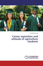 career aspiration and attitude of agriculture students  your thesis an international publisher