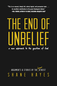 addressing shane hayes on agnosticism atheism and choosing to  the end of unbelief a new approach to the question of god by shane