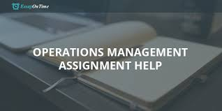 immediate operations management assignment help for top operations management assignment help for those who need