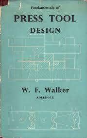 Fundamentals Of Tool Design Fundamentals Of Press Tool Design Walker Wf Amazon Com Books