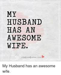 Wife Quotes Unique MY HUSBAND HAS AN AWESOME WIFE Like Love Quotesc My Husband Has An