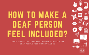 How To Make A Deaf Hard Of Hearing Person Feel Included