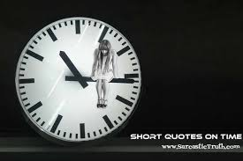 Short Quotes About Time Beauteous Short Quotes On Time Sarcastic Truth