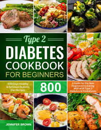 Maybe you would like to learn more about one of these? Type 2 Diabetes Cookbook For Beginners 800 Days Healthy And Delicious Diabetic Diet Recipes A Guide For The New Diagnosed To Eating Well With Type 2 Diabetes And Prediabetes Brown Jennifer 9798535955186 Amazon Com Books