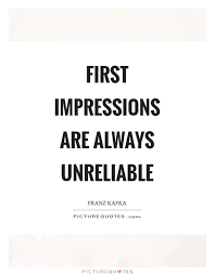 First Impression Quotes Mesmerizing First Impressions Are Always Unreliable Picture Quotes