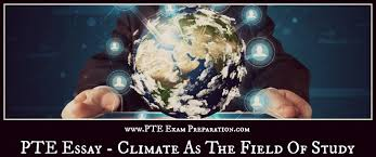 latest pte academic writing essay topic climate as the field of  latest pte academic writing essay topic climate as the field of study