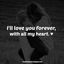 I'll Love You Forever With All My Heart Heartfelt Love And Life Adorable I Ll Love You Forever Quote