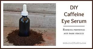 diy caffeine eye serum real food rn