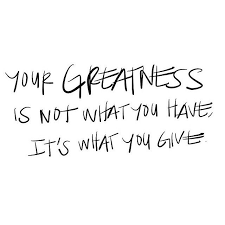 Generosity Quotes Inspiration Your Greatness Is Not What You Have It's What You Give Quote