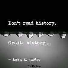 Dont Read History Quotes Writings By Aman K Quotes