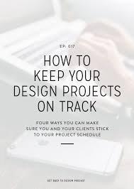 Design And Make Projects 017 How To Keep Your Design Projects On Track Get Back To