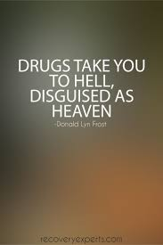 best drug quotes emotional healing writers and quote on addiction drugs take you to hell disguised as heaven