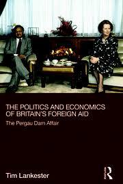 The Politics and Economics of Britain's Foreign Aid The Pergau Dam ...