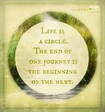 Circle Of Life Inspirational Quotes Life is a circle THE END OF ONE JOURNEY IS THE BEGINNING OF THE 1 23196