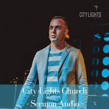 City Lights Podcast City Lights Church Podcast City Lights Church Listen Notes