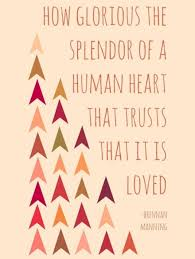 Brennan Manning Quotes Interesting How Glorious The Splendor Of A Human Heart That Trusts That It Is