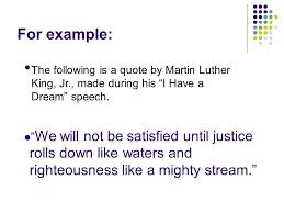 quoting made easy most of your essay is in your own words but for example the following is a quote by martin luther king jr