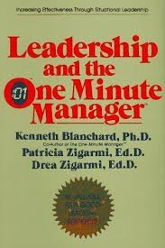 leadership and the one minute manager increasing effectiveness  leadership and the one minute manager increasing effectiveness through situational leadership by kenneth h blanchard