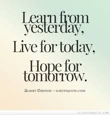 Live For Today Quotes Fascinating Learn From Yesterday Live For Today Hope For Tomorrow My