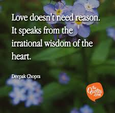 Love Doesnt Need Reason It Speaks From The I Deepak Chopra Quotes