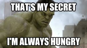 That's my secret I'm always hungry - Misc - quickmeme via Relatably.com