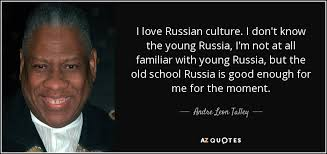 Russian Love Quotes Inspiration Andre Leon Talley Quote I Love Russian Culture I Don't Know The
