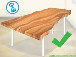 To Finish How To Finish Live Edge Slabs With Pictures Wikihow