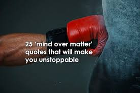 Mind Over Matter Quotes Unique 48 'Mind Over Matter' Quotes That Will Make You Unstoppable