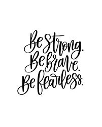 Be Strong Be Brave Be Fearless Printable Quote