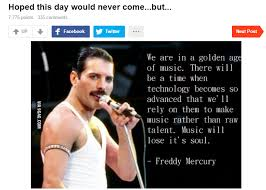 Freddie Mercury Quotes 35 Stunning I Can't Believe People Believe This Is A Real Quote Lewronggeneration
