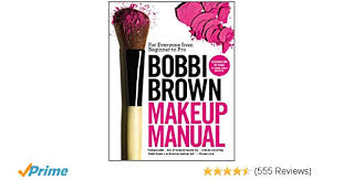 bobbi brown makeup manual for everyone from beginner to pro bobbi brown 8580001056180 amazon books