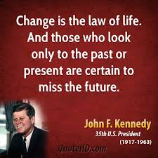 john f kennedy life quotes quotehd change is the law of life and those who look only to the past or