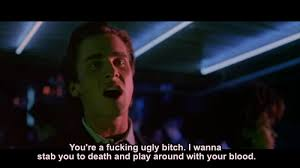American Psycho Quotes Custom You'r A Ugly I Wanna Stab You To Death And Play