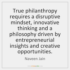 Philanthropy Quotes Extraordinary True Philanthropy Requires A Disruptive Mindset Innovative Thinking