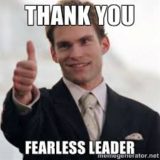 THANK YOU FEARLESS LEADER - Steve Stifler | Meme Generator via Relatably.com