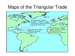 ppt the triangular trade aka trans atlantic slave trade  maps of the triangular trade