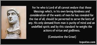 Constantine Quotes About Christianity Best of For He Who Is Lord Of All Cannot Endure That Those Blessings Which