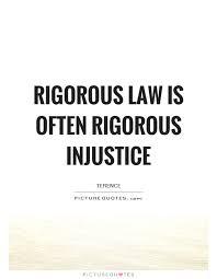 Injustice Quotes Unique Rigorous Law Is Often Rigorous Injustice Picture Quotes
