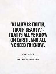 Truth Is Beauty Quote Best of Beauty Is Truth Truth Beauty' That Is All Ye Know On Earth And