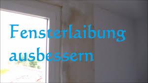 Fensterlaibung Verputzen Fensterlaibung Ausbessern Beiputzen Youtube