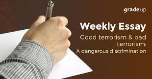 essay good terrorism and bad terrorism a dangerous discrimination weekly essay good terrorism and bad terrorism a dangerous discrimination