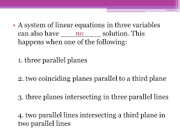 a system of linear equations in three variables can also have solution this happens when