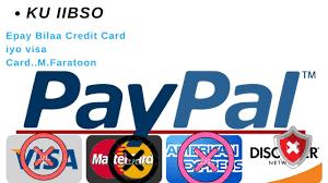 sida paypal epay wax looga iibsado bilaa visa card credit card