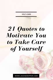 Take Care Of Yourself Quotes Adorable 48 Quotes To Motivate You To Take Care Of Yourself Janine Ripper
